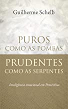 Puros  Como as Pombas: Prudentes  Como as Serpentes