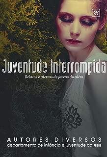 JUVENTUDE INTERROMPIDA: RELATOS E ALERTAS DOS JOVENS DO ALÉM (Portuguese Edition)