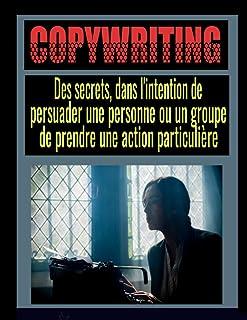 Copywriting: Des secrets, dans l'intention de de persuader une personne ou un groupe de prendre une action particulière