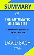 Summary of The Automatic Millionaire By David Bach | A Powerful One-Step Plan to Live and Finish Rich