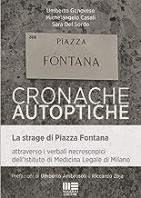 Cronache autoptiche. La strage di Piazza Fontana attraverso i verbali necroscopici dell'Istituto di Medicina Legale di Milano