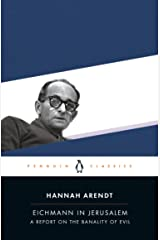 Eichmann in Jerusalem: A Report on the Banality of Evil Kindle Edition