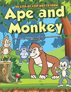 The Step-by-Step Way to Draw Ape and Monkey: A Fun and Easy Drawing Book to Learn How to Apes and Monkeys