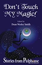 Don't Touch My Magic: Stories from Pulphouse Fiction Magazine