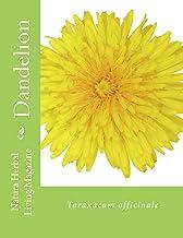 Dandelion - Taraxacum officinale: Taraxacum officinale (Natural Herbal Living Magazine Book 9)