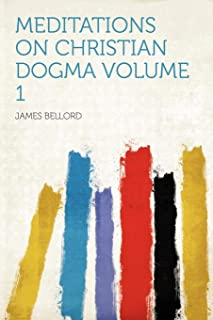 Meditations on Christian Dogma Volume 1