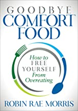 Goodbye Comfort Food: How to Free Yourself from Overeating