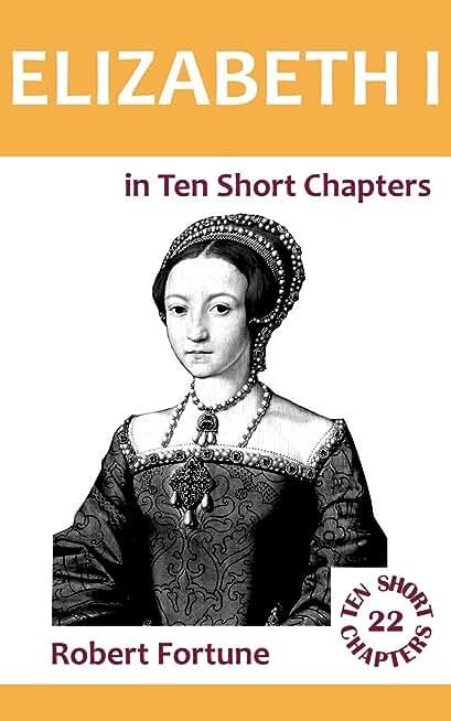 Elizabeth I in Ten Short Chapters (English Edition)