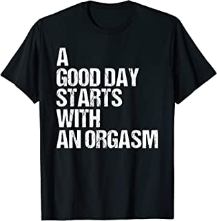 Orgasm Shirt Funny Adult Humor Morning Sex Phrase Quote T-Shirt