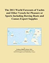 The 2011 World Forecasts of Yachts and Other Vessels for Pleasure or Sports Including Rowing Boats and Canoes Export Supplies