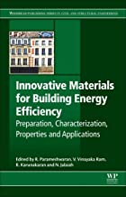 Innovative Materials for Building Energy Efficiency: Preparation, Characterization, Properties and Applications (Woodhead Publishing Series in Civil and Structural Engineering)