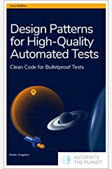 Design Patterns for High-Quality Automated Tests: Clean Code for Bulletproof Tests Kindle Edition