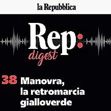 Manovra, la retromarcia gialloverde: Rep Digest 38