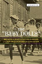 The 'Baby Dolls': Breaking the Race and Gender Barriers of the New Orleans Mardi Gras Tradition (Eisenhower Center Studies on War and Peace)