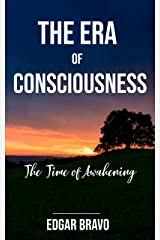 The Era of Consciousness: The time of awakening Kindle Edition