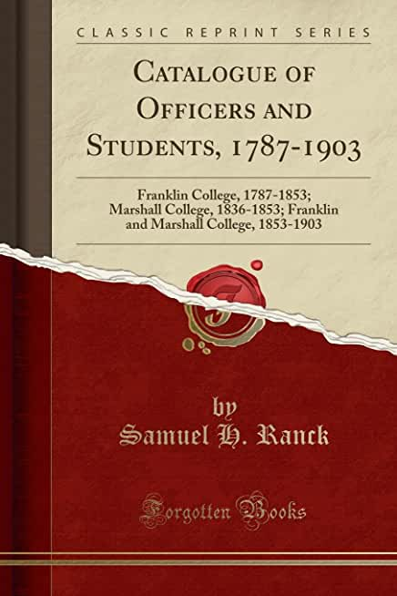 Catalogue of Officers and Students, 1787-1903: Franklin College, 1787-1853; Marshall College, 1836-1853; Franklin and Marshall College, 1853-1903 (Classic Reprint)
