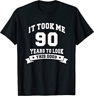 It Took Me 90 Years To Look This Good Birthday Gifts T-shirt