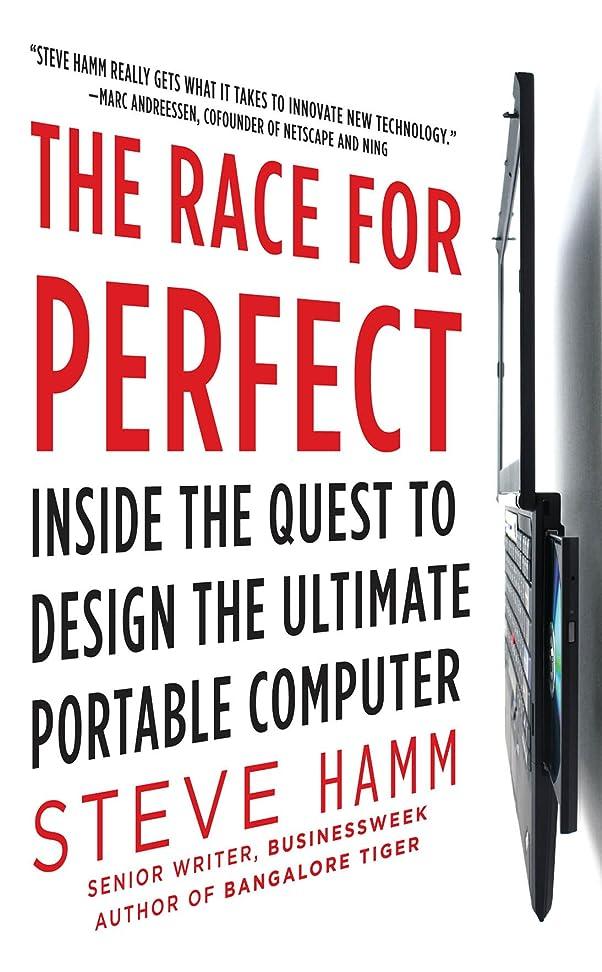 エスカレートバンドエスカレートThe Race for Perfect:  Inside the Quest to Design the Ultimate Portable Computer (English Edition)