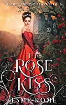 The Rose Kiss: Beauty and the Beast Retold (Fairy Tale Love Stories)