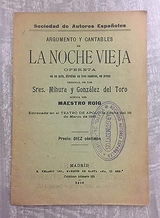 LA NOCHE VIEJA. Opereta en un acto, dividido en tres cuadros, en prosa. Música del Maestro Roig