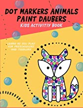 dot markers animals paint daubers kids activitiy book: Learn as you play for Preschoolers and Toddlers 5 - 6 years