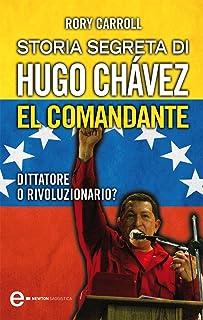 Storia segreta di Hugo Chávez. El Comandante (eNewton Originals) (Italian Edition)