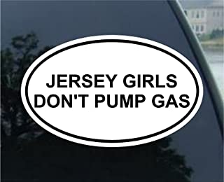 JERSEY GIRLS DONT PUMP GAS Oval Bumper Sticker