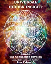 Universal Hidden Insight: The Connection Between; Love, Existence, and Reality