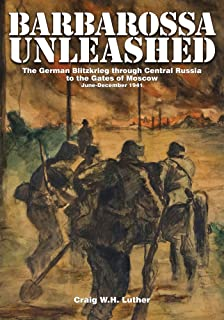 Barbarossa Unleashed: The German Blitzkrieg through Central Russia to the Gates of Moscow • June-December 1941