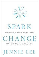 Spark Change: 108 Provocative Questions for Spiritual Evolution