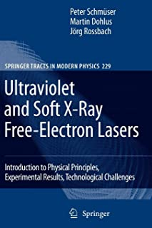 Ultraviolet and Soft X-Ray Free-Electron Lasers: Introduction to Physical Principles, Experimental Results, Technological ...