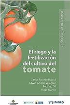 El riego y la fertilización del cultivo del tomate (Spanish Edition)