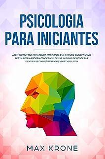 Psicologia para iniciantes: Aprendizagem da Inteligência Emocional, PNL e Pensamento Positivo Fortalecer a própria consciê...