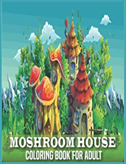 Mushroom house Coloring Book For Adult: An Adult Mushroom house Coloring Book For Adult Coloring Book with 29 Unique desig...
