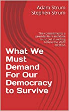 Scritto Da Adam Strum Stephen Strum What We Must Demand For Our Democracy To Survive The Commitments A Presidential Candidate Must Put In Writing Before The 2020 Election English Edition Leggi Epub