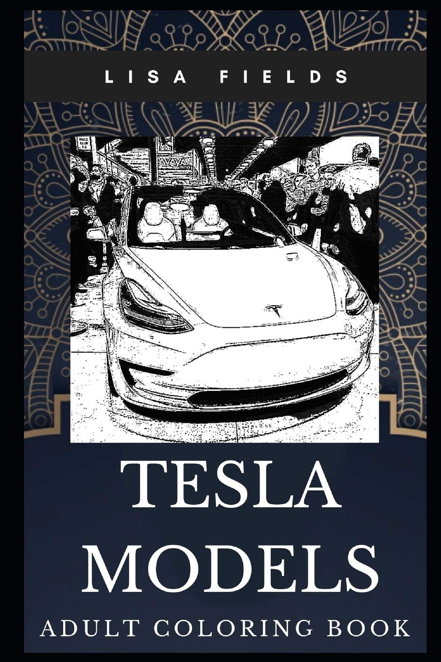 Tesla Models Adult Coloring Book: Electric Cars and Philosophy of Elon Musk Inspired Coloring Book for Adults (Tesla Models Books)