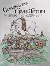 Climbing The Grand Teton: With Gary The Mountain Guide PDF