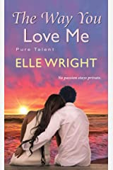 The Way You Love Me (Pure Talent Book 3) Kindle Edition