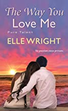 The Way You Love Me (Pure Talent Book 3)