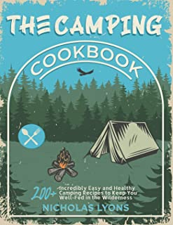 The Camping Cookbook: 200+ Incredibly Easy and Healthy Camping Recipes to Keep You Well-Fed in the Wilderness