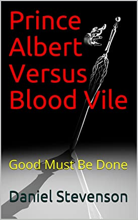 Prince Albert Versus Blood Vile: Good Must Be Done