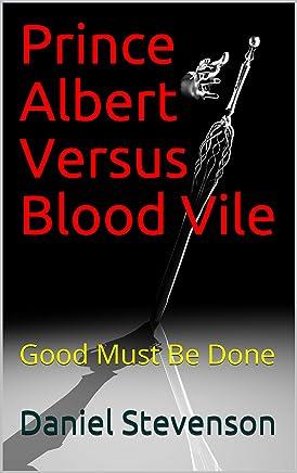 Prince Albert Versus Blood Vile: Good Must Be Done