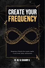 Create Your Frequency: Designing a Lifestyle that Creates Ripples in Your Mind, Body, and Business