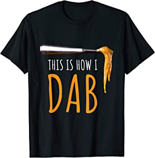 This Is How I Dab Weed Marijuana Rosin T Shirt Tee Gift
