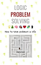 Logic Problem Solving: How to Solve Problems in Life