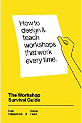 The Workshop Survival Guide: How to design and teach educational workshops that work every time Kindle Edition