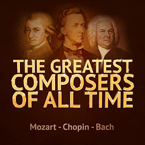 The Greatest Composers of All Time - Mozart, Chopin and Bach by