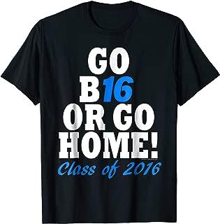 Blue Go B16 or Go Home Class of 2016 Senior T-Shirt