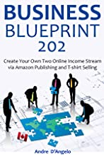 BUSINESS BLUEPRINT 202: Create Your Own Two Online Income Stream via Amazon Publishing and T-shirt Selling