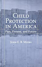 Child Protection in America: Past, Present, and Future